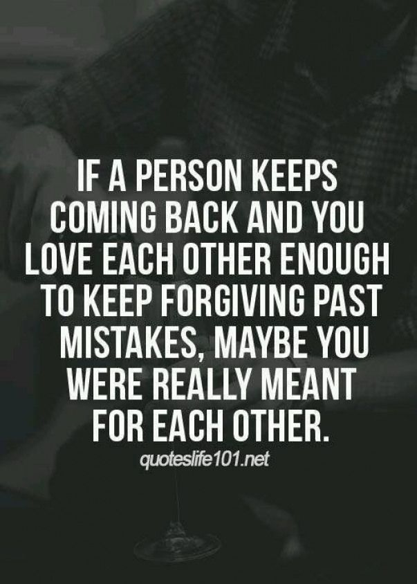 No Matter What We Always Find Our Way Back To Each Other Always Forgive Each Otherand Always Do Better And Make Forgiveness Quotes Cute Love Quotes Wise Quotes