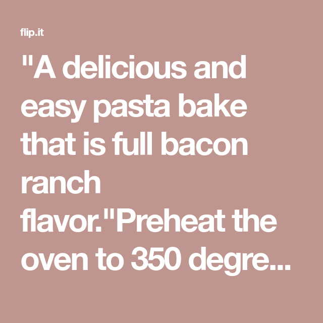 A Delicious And Easy Pasta Bake That Is Full Bacon Ranch Flavor Preheat The Oven To 350 Degrees F 175 Degrees C Co Pasta Bake Easy Pasta Bake Baked Dishes