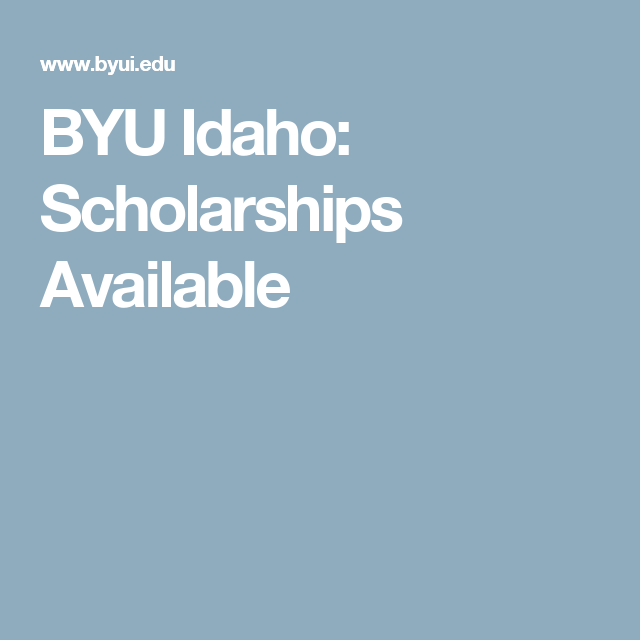 Byu Idaho Scholarships Available College Application Prep