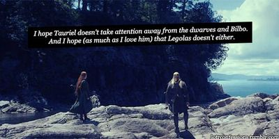 lotrconfessions:  I hope Tauriel doesn't take attention away from the dwarves and Bilbo. And I hope (as much as I love him) that Legolas doe...