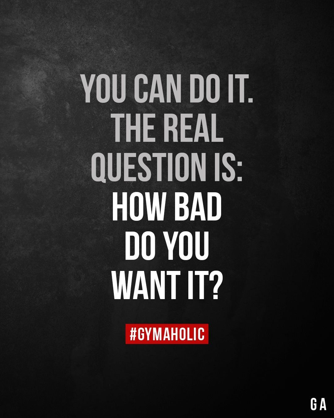 You Can Do It The Real Question Is How Bad Do You Want It 1000 Fitness Motivation Quotes This Or That Questions Determination Quotes Inspiration
