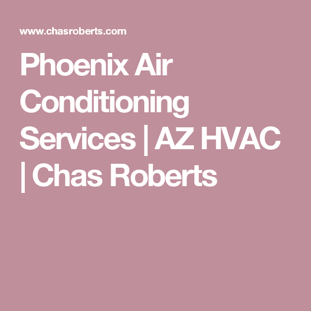 Phoenix Air Conditioning Services Az Hvac Chas Roberts