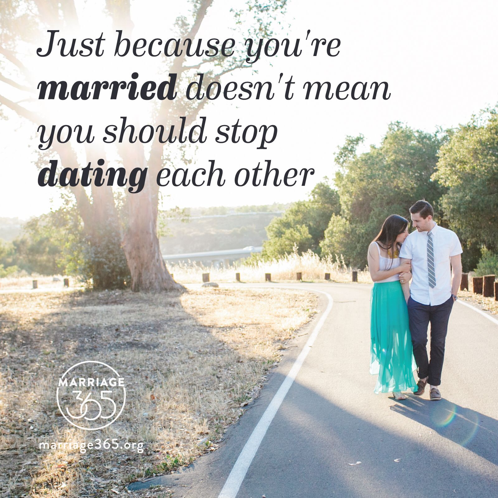 Never stop dating your spouse. Check out www.marriage365