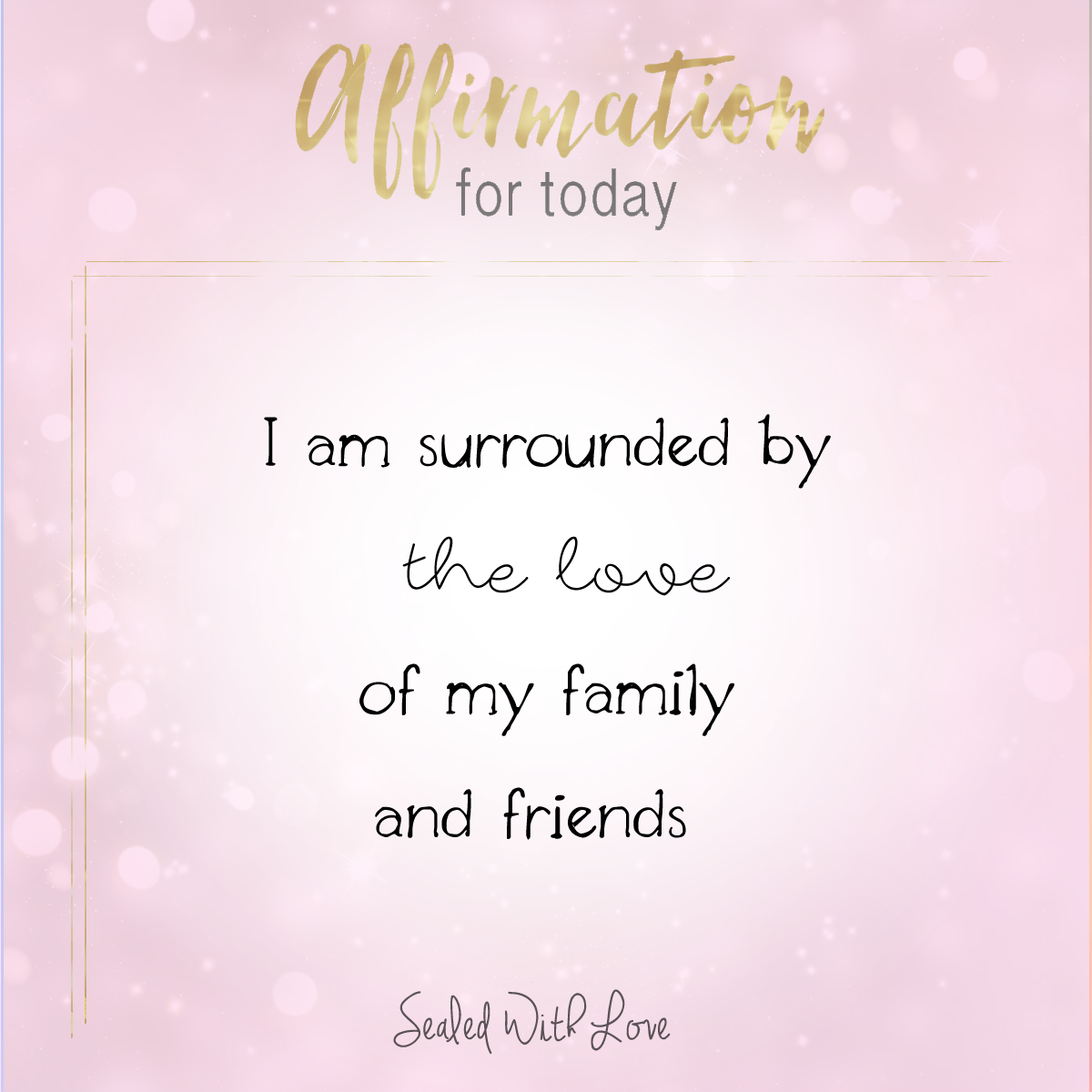 I Am Surrounded By The Love Of My Family And Friends Positive Affirmations Quotes Positive Self Affirmations Affirmation Quotes