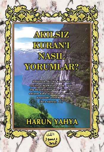 Akılsız Kuran'ı Nasıl Yorumlar? - Harunyahya.org | Kitap ...