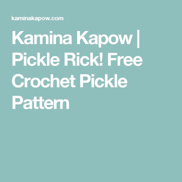Kamina Kapow Pickle Rick Free Crochet Pickle Pattern Free Crochet Crochet Free