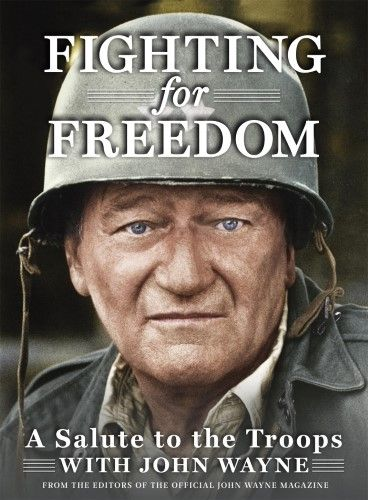 Fighting For Freedom A Salute To The Troops With John Wayne