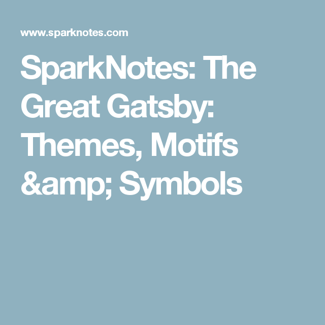 Sparknotes The Great Gatsby Themes Motifs  Symbols   Great  Sparknotes The Great Gatsby Themes Motifs  Symbols
