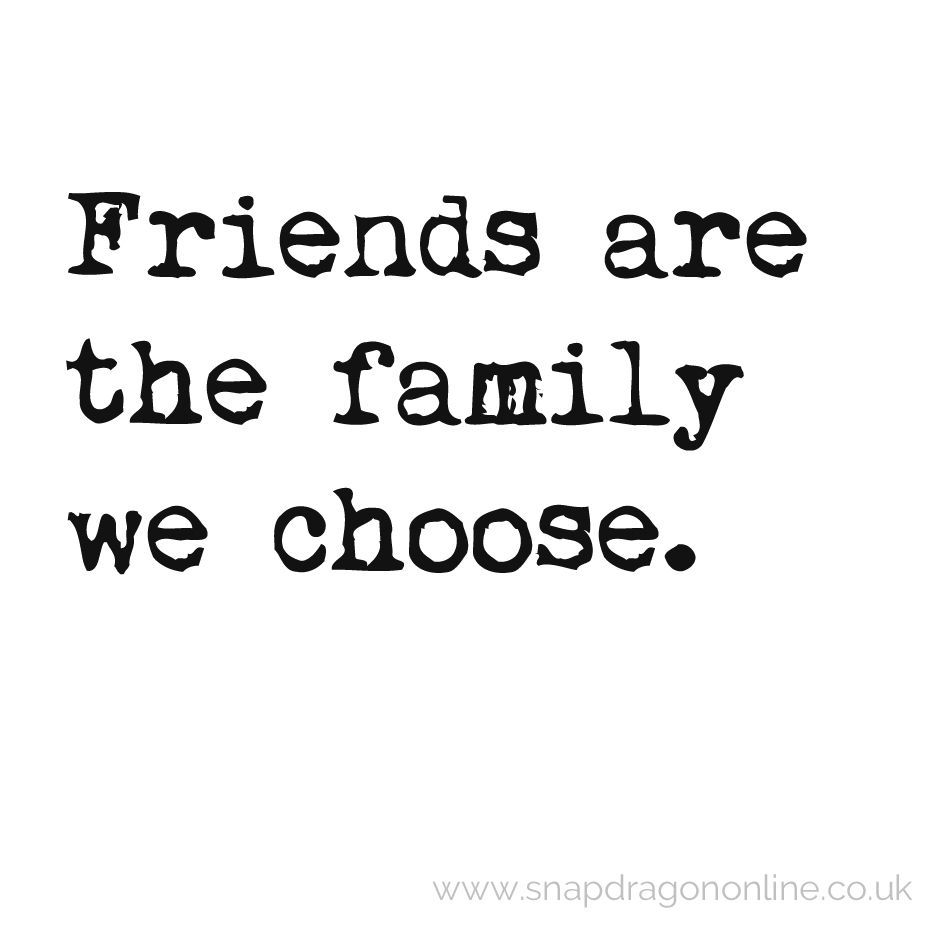 friends are the family we choose friends quotes family quotes