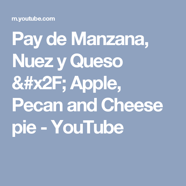 Pay de Manzana, Nuez y Queso / Apple, Pecan and Cheese pie