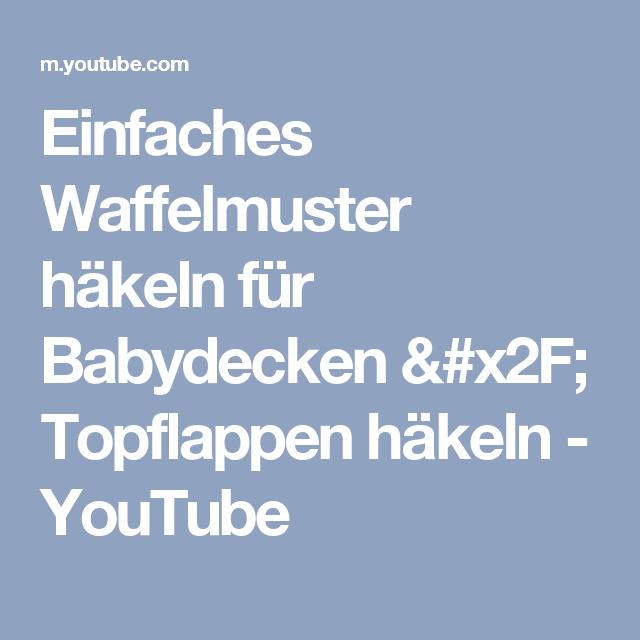 Einfaches Waffelmuster häkeln für Babydecken / Topflappen häkeln - YouTube