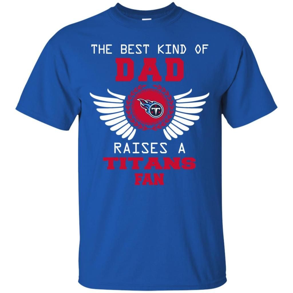 The Best Kind Of Dad Tennessee Titans T Shirts – Best Funny Store ... ce7c93ddb
