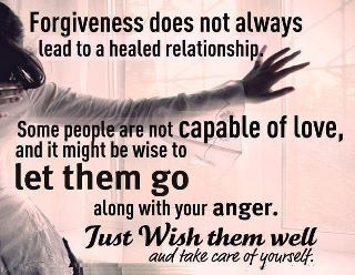 more than sayings: Forgiveness does not always lead to a healed relationship.