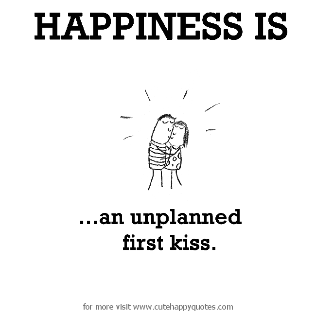 Happiness Is An Unplanned First Kiss Cute Happy Quotes