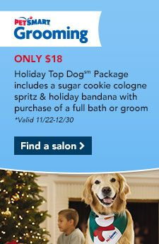 Petsmart S Running A Holiday Top Dog Package Grooming Special Including A Sugar Cookie Cologne Spritz Holiday Bandana Grooming Petsmart Grooming Dog Grooming