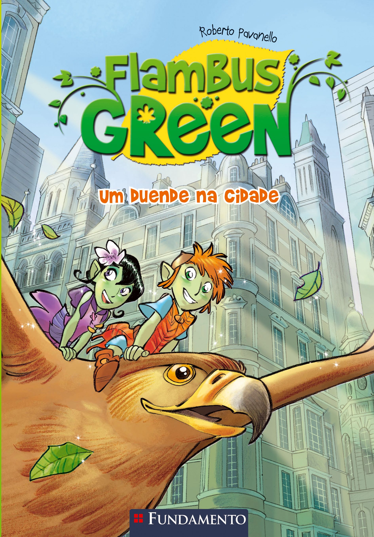 Série de livros Flambus Green. Livro 1: Flambus Green - Um Duende na Cidade http://editorafundamento.com.br/index.php/flambus-green-1-um-duende-na-cidade.html