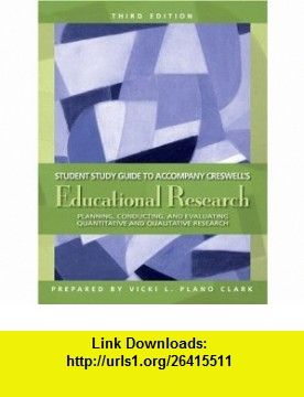 Study Guide for Educational Research Planning, Conducting, and Evaluating Quantitative and Qualitative Research (9780131592964) John W. Creswell , ISBN-10: 0131592963  , ISBN-13: 978-0131592964 ,  , tutorials , pdf , ebook , torrent , downloads , rapidshare , filesonic , hotfile , megaupload , fileserve