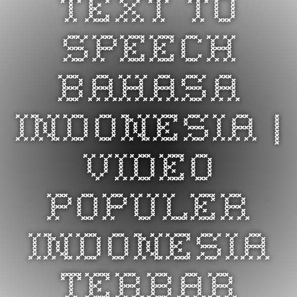 Text To Speech Bahasa Indonesia | VIDEO POPULER INDONESIA TERBARU