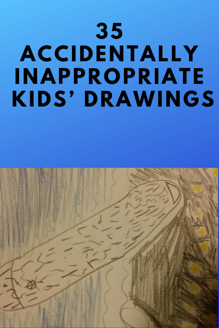 35 Accidentally Inappropriate Kids Drawings Accidentally