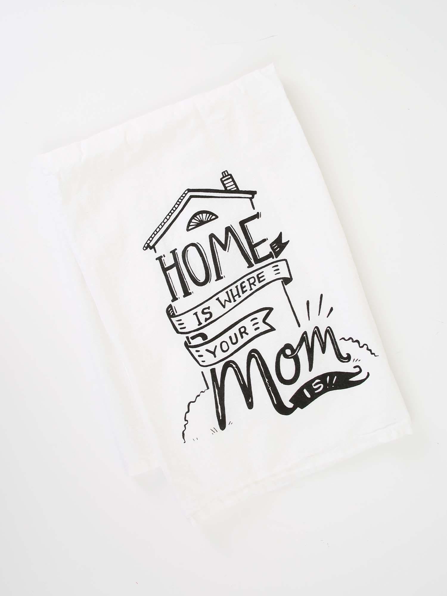 Home Is Where Your Mom Is Tea Towel Gifts With Images Tea