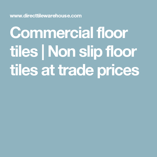 Commercial Floor Tiles Non Slip Floor Tiles At Trade Prices - Flooring slip resistance ratings