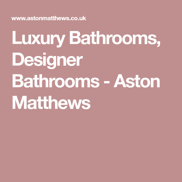 Luxury Bathrooms, Designer Bathrooms - Aston Matthews ...