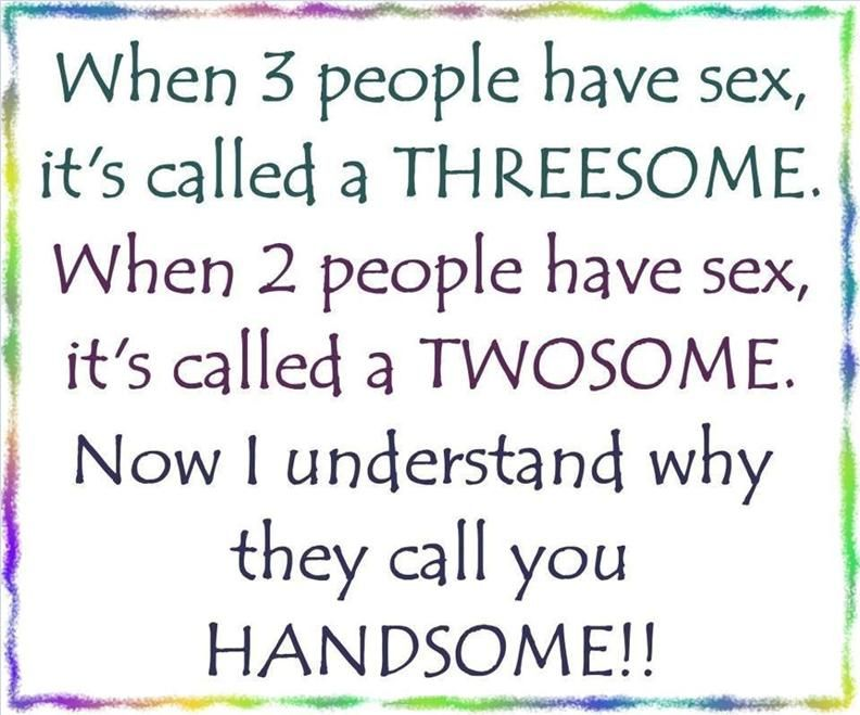 Oh, now I get it  So how you doing handsome? | Funny stuff