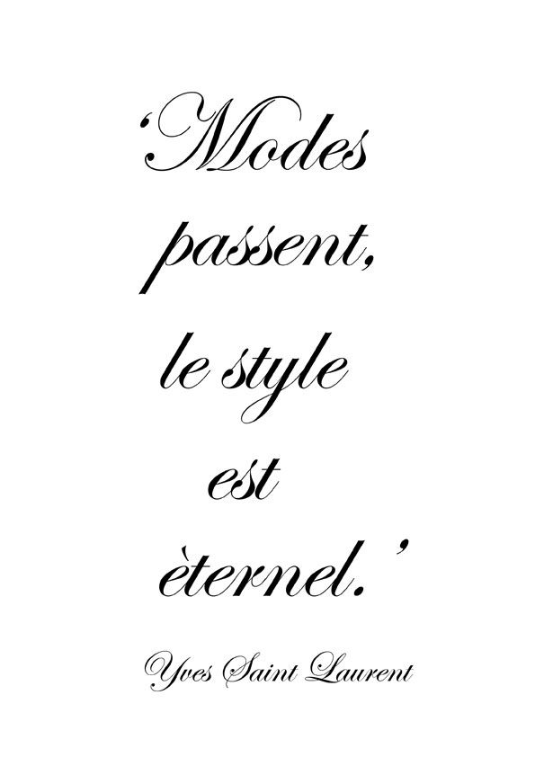 53213005a1b ♔ 'Fashions fades, style is eternal.' ~ Yves Saint Laurent ...