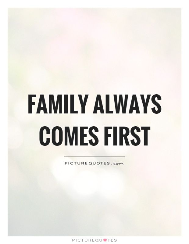 Love My Family Quotes Impressive Family Always Comes Firstpicture Quotes Family Quotes