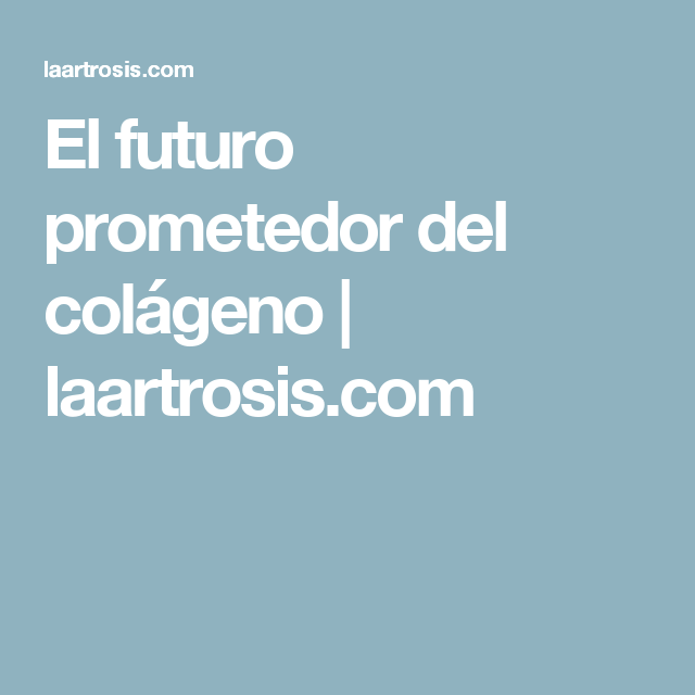 El futuro prometedor del colágeno | laartrosis.com