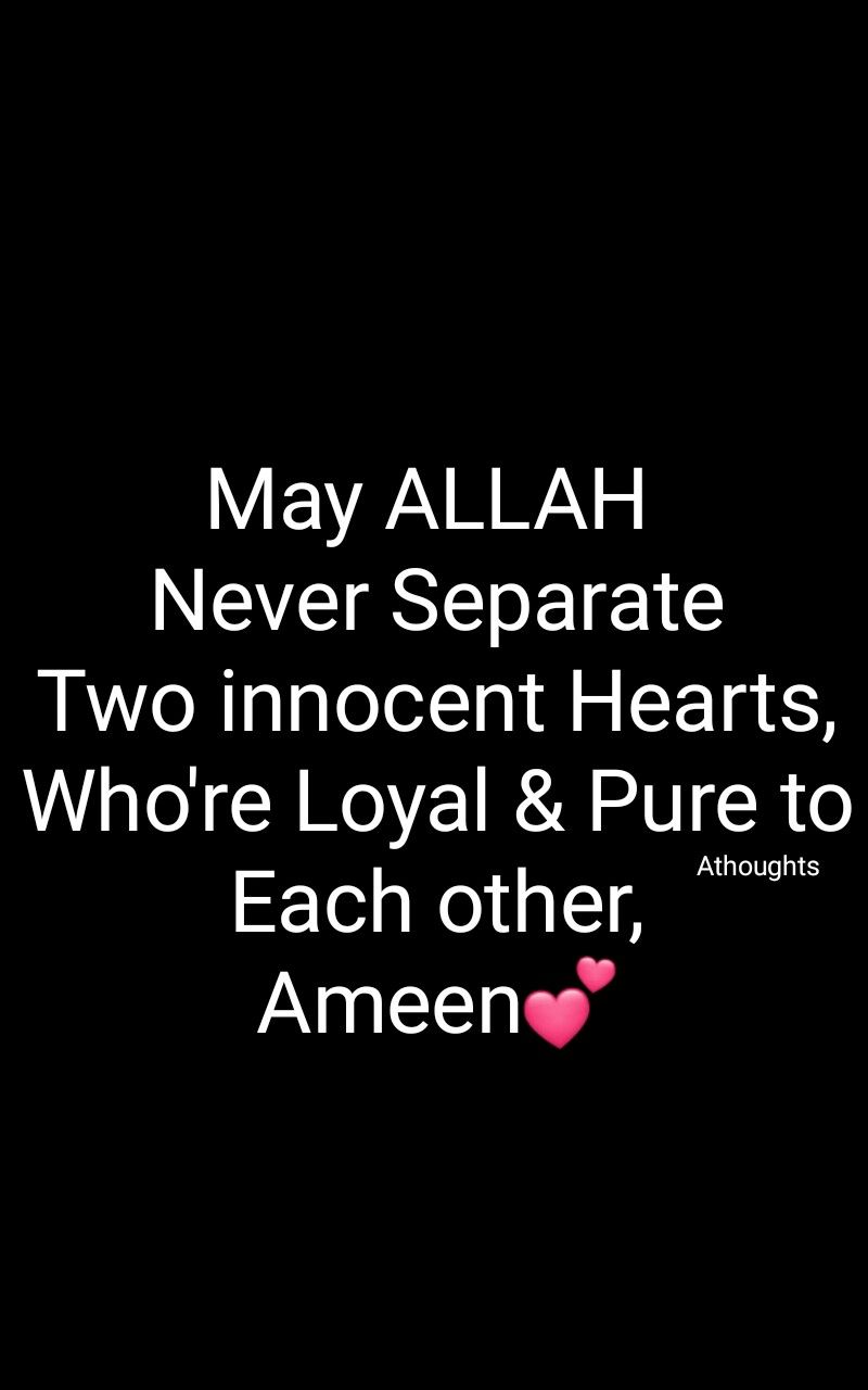 May ALLAH Never Separate Two innocent Hearts, Who're Loyal & Pure ...