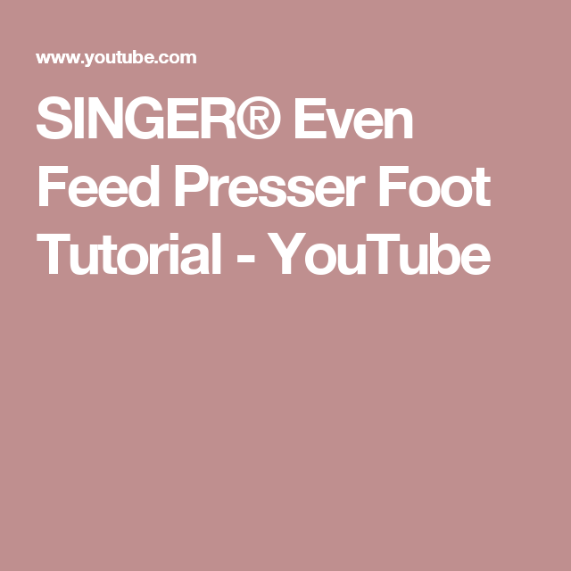 Singer Even Feed Presser Foot Tutorial Youtube Sewing