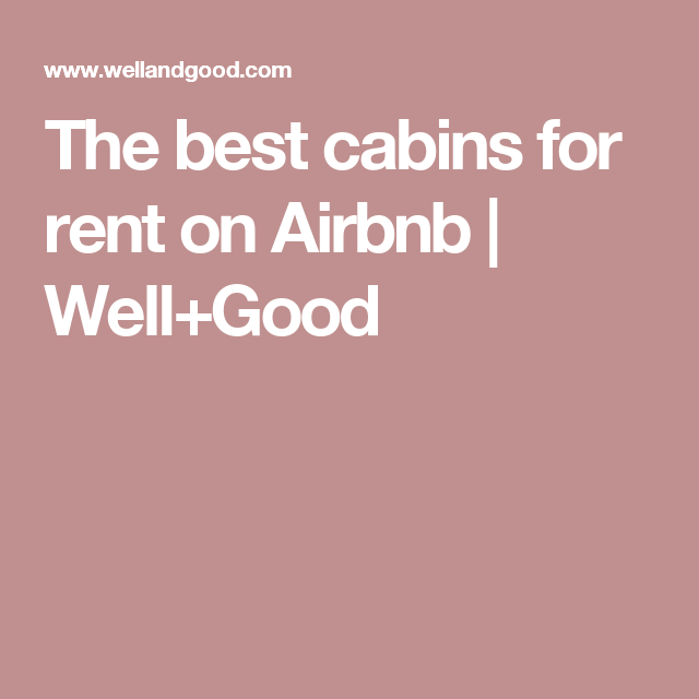 The best cabins for rent on Airbnb   Well+Good