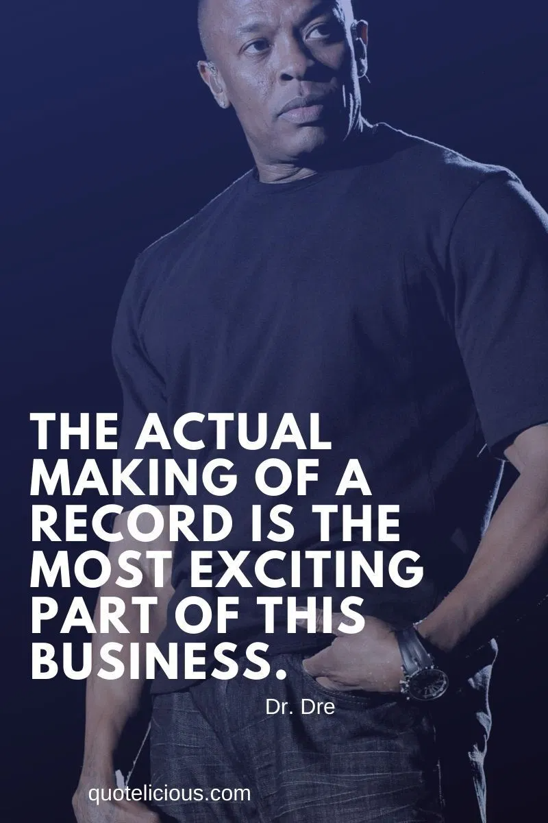24 Inspirational Dr Dre Quotes And Sayings On Music Success Dr Dre Quotes Quotes Sayings