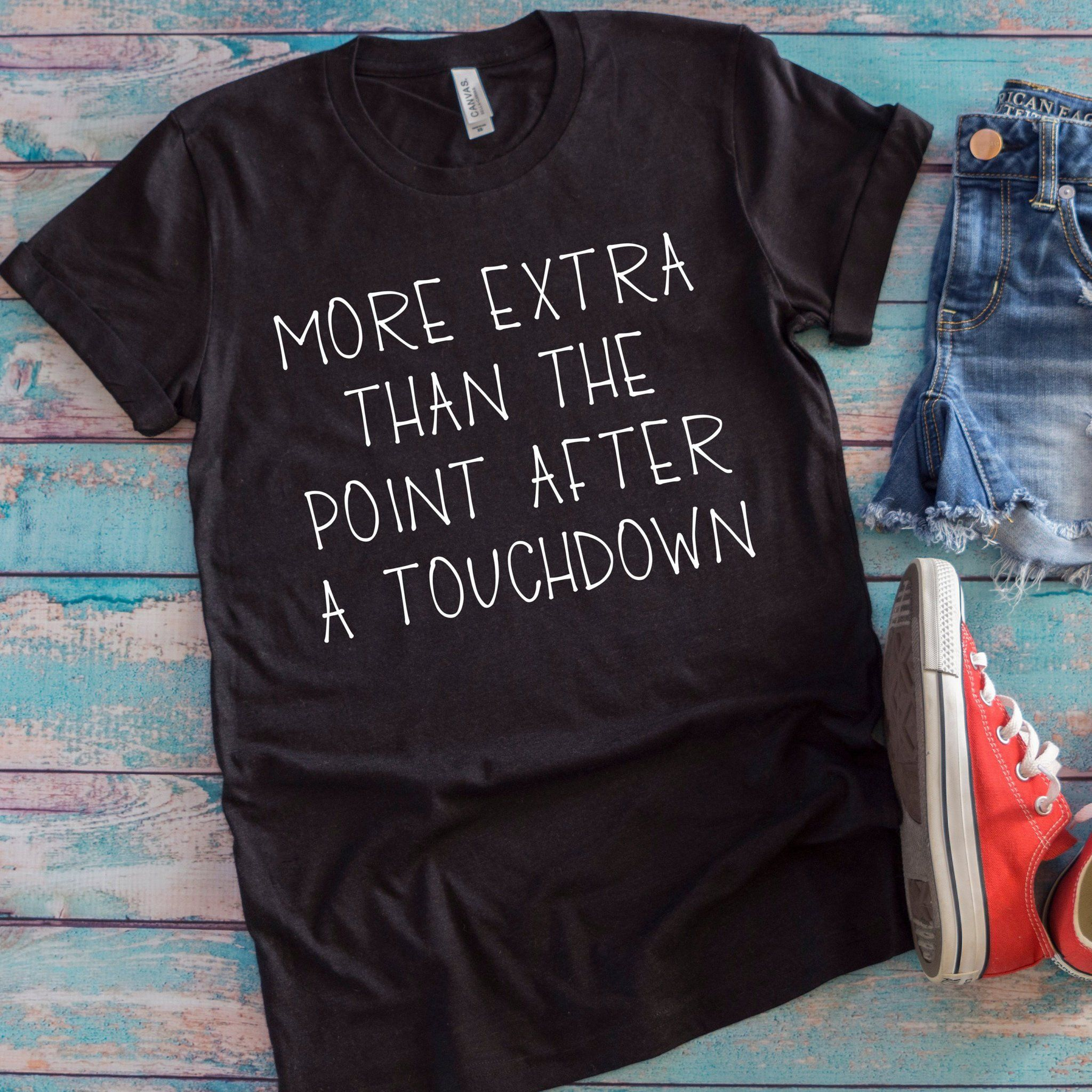 More Extra Than The Point After A Touchdown Unisex T-Shirt