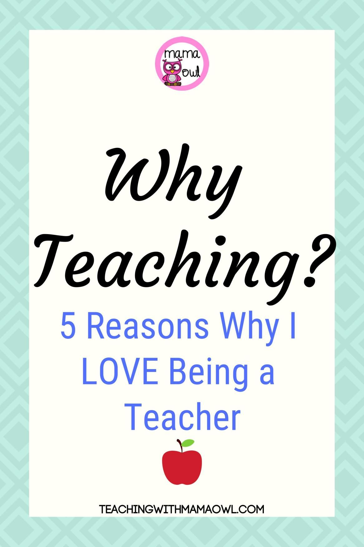 Why Teaching 5 Reasons Why I Love Being A Teacher