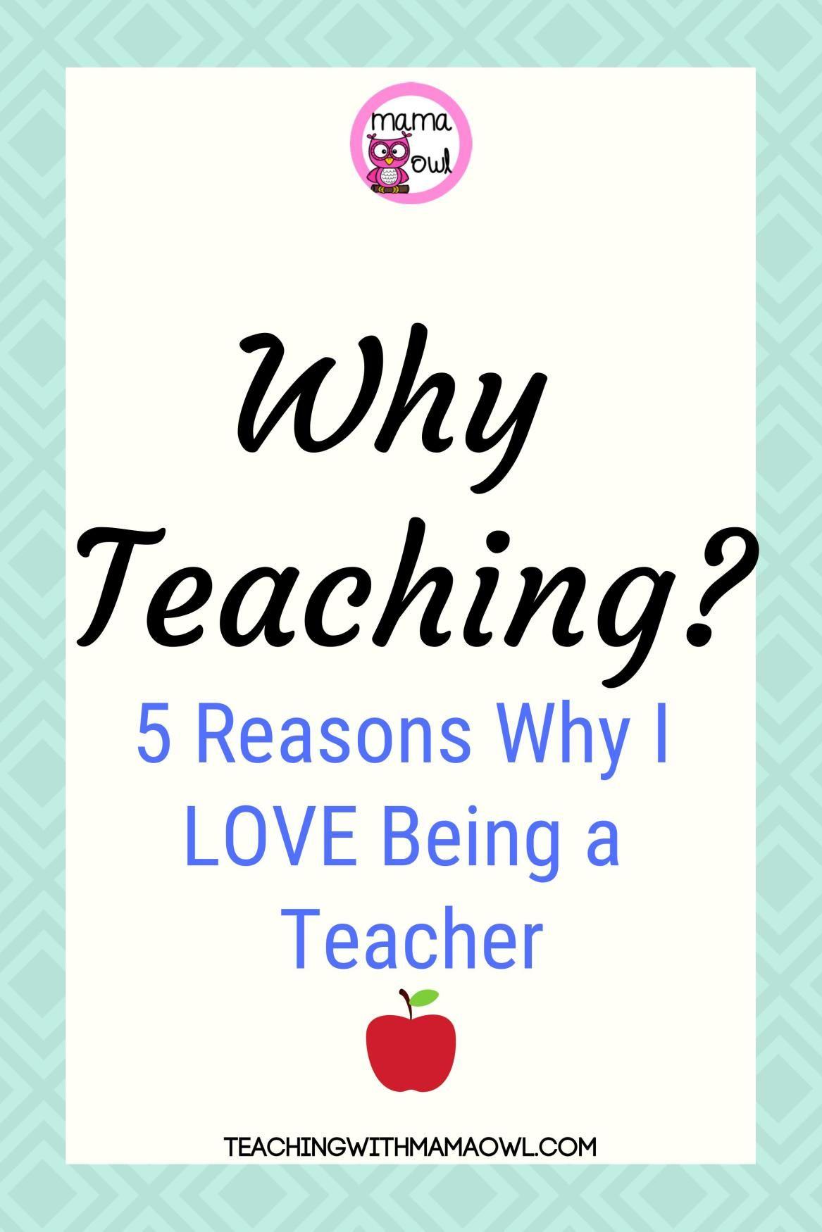 Why Teaching 5 Reasons Why I Love Being A Teacher