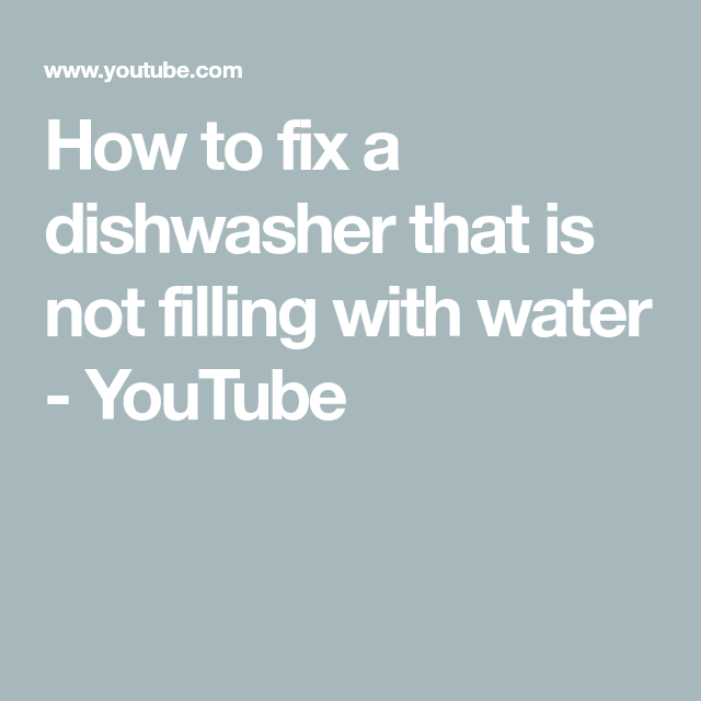 How To Fix A Dishwasher That Is Not Filling With Water Youtube Dishwasher Fix It Filling