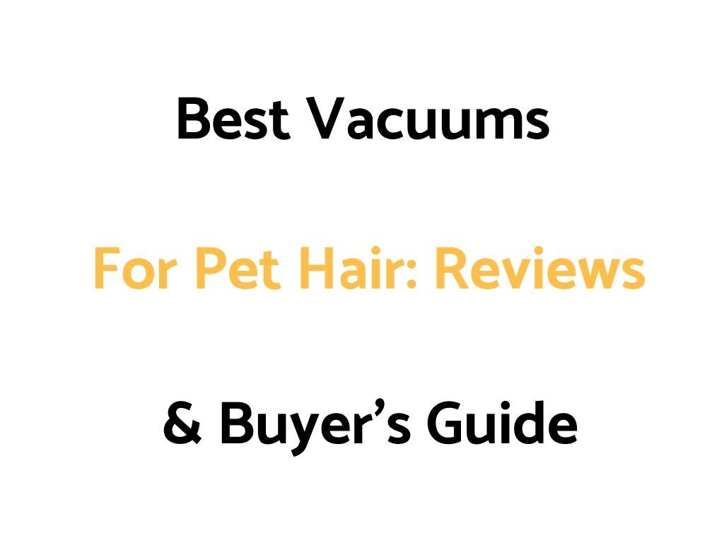 Best Upright Vacuum 2021 Best Vacuums For Pet Hair In 2020/2021: Reviews, & Buyer's Guide