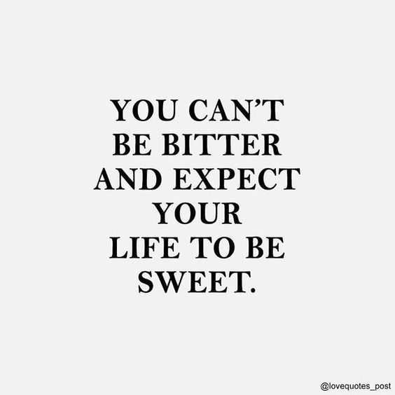 You Can T Be Bitter And Expect Your Life To Be Sweet Attitudequotes Inspirationalquotes Positiveattitude Words Quotes Words Inspirational Quotes