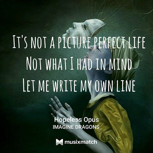 """Let me write my own line"" ~ Hopeless Opus by @imaginedragons"