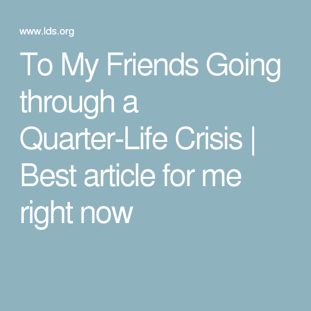 To My Friends Going through a Quarter-Life Crisis | Best article for ...