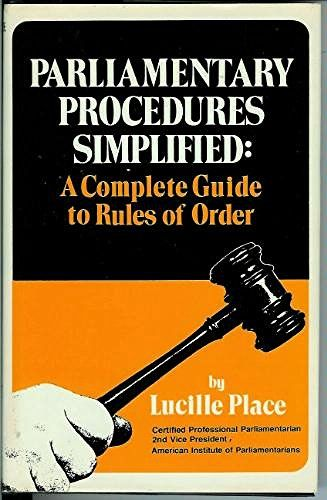 Parliamentary Procedures Simplified: A Complete Guide to Rules of Order: Lucille Place: 9780811902694: Amazon.com: Books