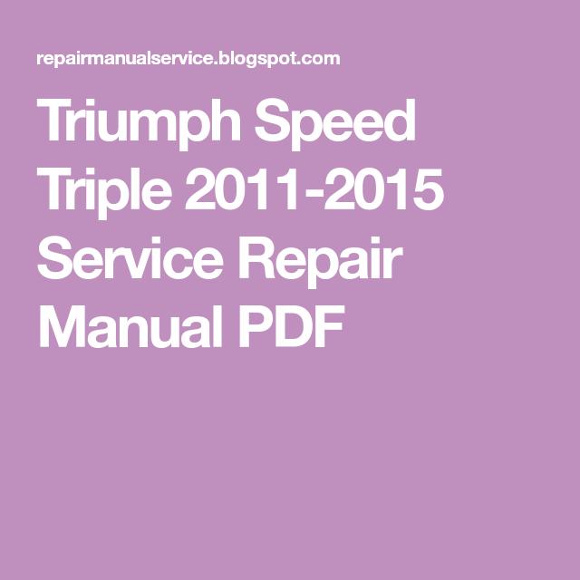 Triumph Speed Triple 2011 2015 Service Repair Manual Pdf Triumph Speed Triple Repair Manuals Triumph