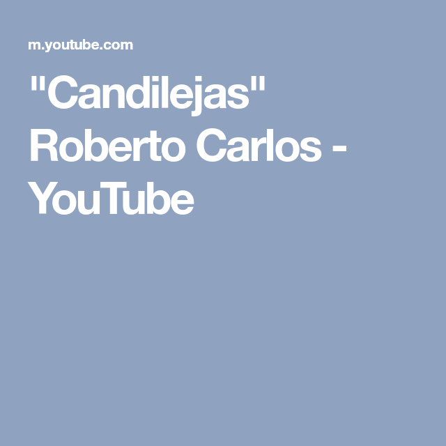 Candilejas Roberto Carlos Youtube Roberto Carlos Youtube Robert
