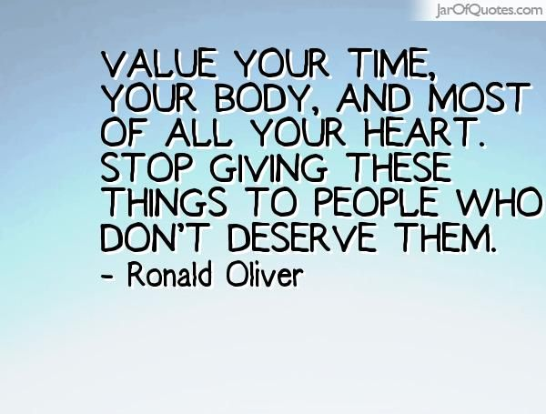 Value Your Time, Your Body, And Most Of All Your Heart
