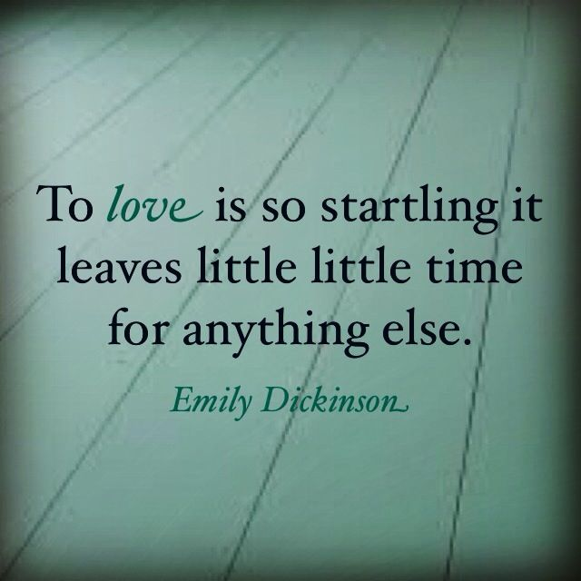 Emilyinson To Love Is So Startling It Leaves Little Time For Anything Else Dear How True This Is