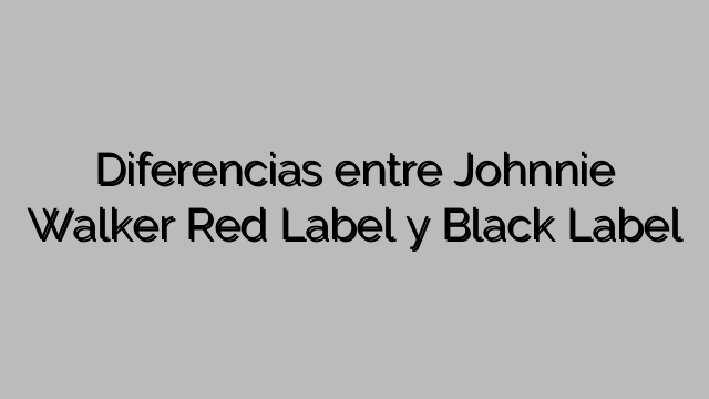 Diferencias Entre Johnnie Walker Red Label Y Black Label Johnnie Walker Red Label Johnnie Walker Red Johnnie Walker
