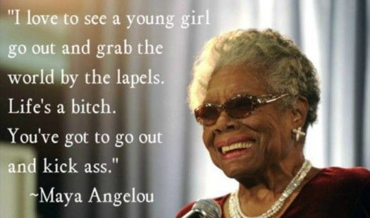 """♥Ƹ̵̡Ӝ̵̨̄Ʒ♥ """"I love to see a young girl go out and grab the world by the lapels.  Life's a bitch.  You've got to get out and kick ass."""" ~Maya Angelou  ★❤★   #SheQuotes #success #confidence #strength #determination"""