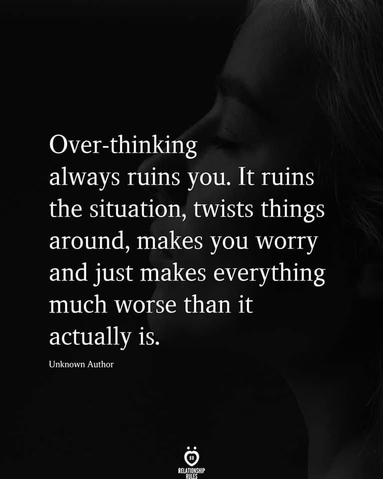 Over-thinking always ruins you